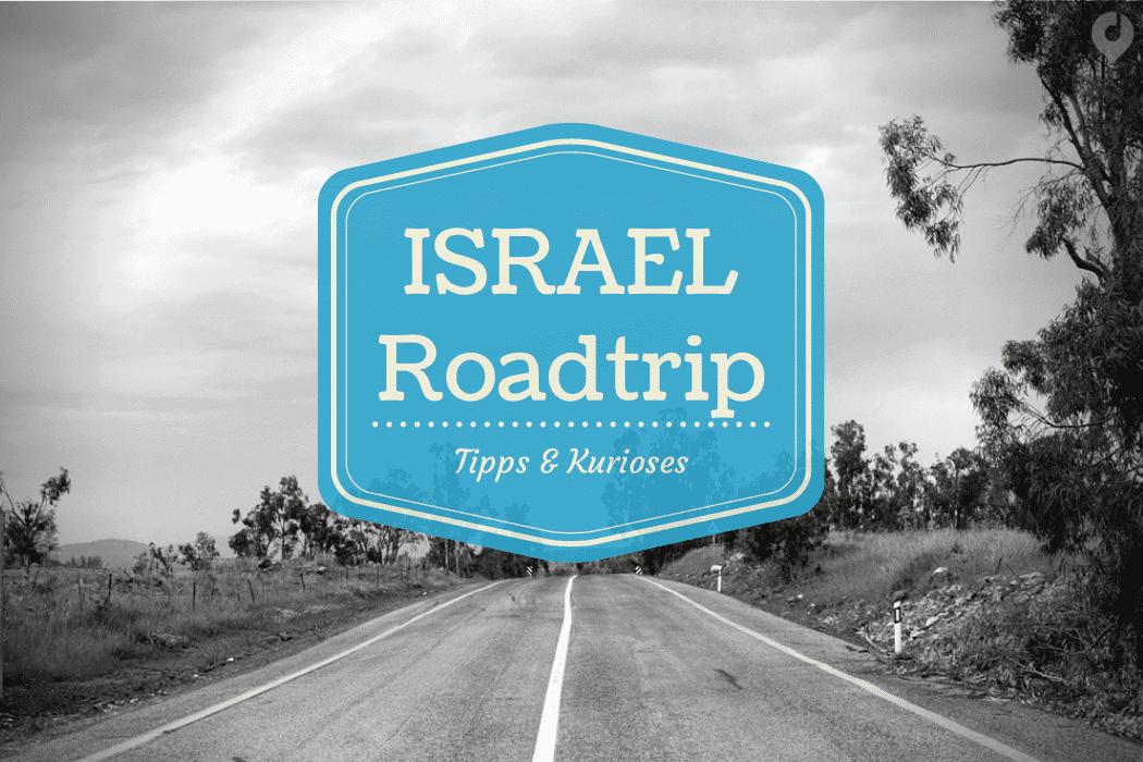 Per Auto durch Israel - Tipps & Kurioses