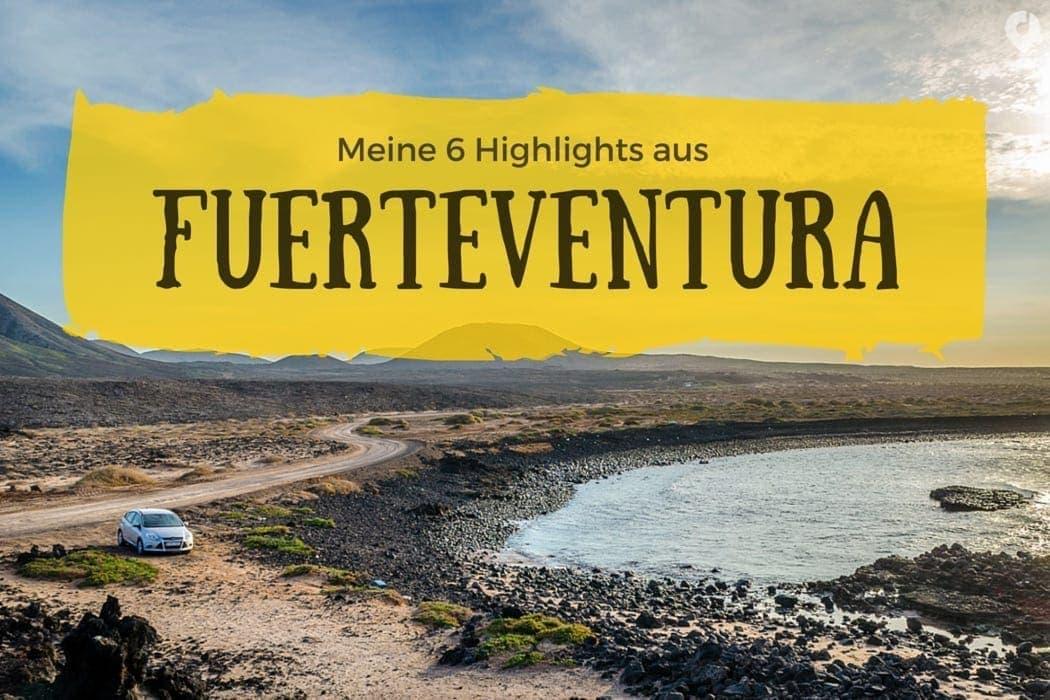 Fuerteventura - meine 6 Highlights von der Insel