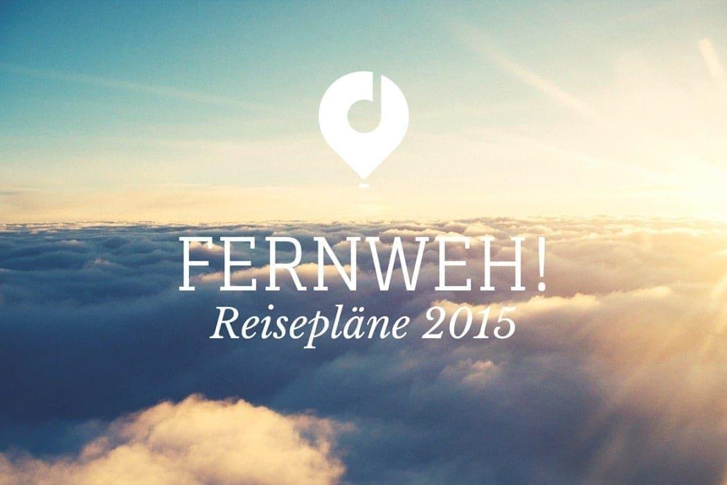 Das Reisefieber ist wieder da - auf geht's! Meine Pläne für 2015